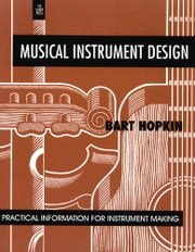 Musical Instrument Design: Practical Information for Instrument Making - Practical Information for Instrument Making ebook by Bart Hopkin,John Scoville