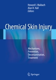Chemical Skin Injury - Mechanisms, Prevention, Decontamination, Treatment ebook by Howard I. Maibach,Alan Hall