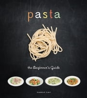 Pasta - The Beginner's Guide ebook by Carlo Lai