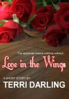 Love in the Wings ebook by Terri Darling