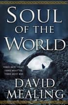 Soul of the World eBook by David Mealing