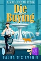 Die Buying - Mall Cop Mysteries, #1 eBook by Laura DiSilverio