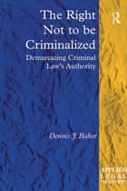 The Right Not to be Criminalized ebook by Dennis J. Baker