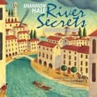 River Secrets audiobook by Shannon Hale