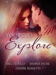 Yours to Explore: Bundled Edition (ES Siren 1-3) ebook by Mel Teshco,Shona Husk,Denise Rossetti