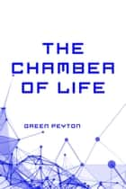 The Chamber of Life ebook by Green Peyton