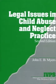 Legal Issues in Child Abuse and Neglect Practice ebook by Dr. John E. B. Myers