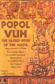 Popol Vuh: The Sacred Book of the Maya - The Sacred Book of the Maya ebook by Allen J. Christenson