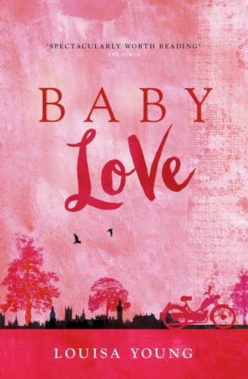Baby Love (The Angeline Gower Trilogy, Book 1) ebook by Louisa Young