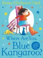 Where Are You, Blue Kangaroo? (Read Aloud) ebook by Emma Chichester Clark