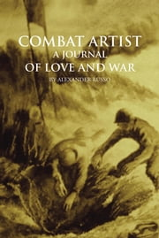 Combat Artist, A Journal of Love and War ebook by Alexander Russo