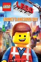 Emmet's Awesome Day (LEGO: The LEGO Movie) ebook by Anna Holmes