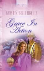 Grace In Action ebook by Kristin Billerbeck
