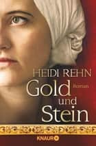 Gold und Stein - Roman ebook by Heidi Rehn