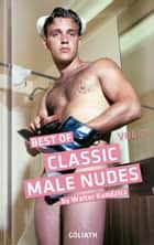 Classic Male Nudes - Best of, volume 2 ebook by Walter Kundzicz