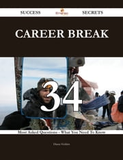 Career break 34 Success Secrets - 34 Most Asked Questions On Career break - What You Need To Know ebook by Diana Holden