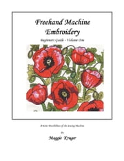Freehand Machine Embroidery - Beginners Guide ebook by Maggie Kruger
