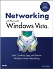 Networking with Microsoft Windows Vista - Your Guide to Easy and Secure Windows Vista Networking ebook by Paul McFedries