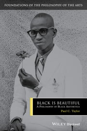Black is Beautiful - A Philosophy of Black Aesthetics ebook by Paul C. Taylor