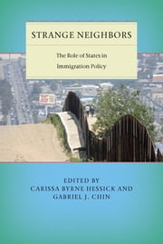Strange Neighbors - The Role of States in Immigration Policy ebook by Carissa Byrne Hessick,Gabriel J. Chin