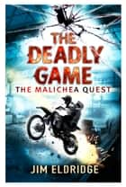 The Deadly Game - The Malichea Quest ebook by Jim Eldridge