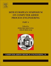 26th European Symposium on Computer Aided Process Engineering - Part A and B ebook by Zdravko Kravanja