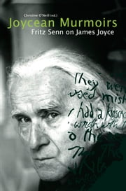 Joycean Murmoirs - Fritz Senn on James Joyce ebook by Christine O'Neill