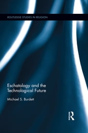Eschatology and the Technological Future ebook by Michael S. Burdett
