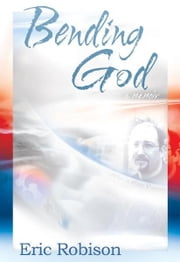 Bending God: A Memoir ebook by Eric Robison