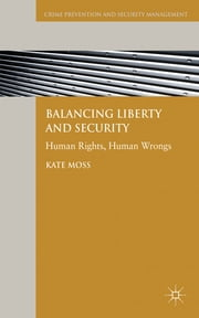 Balancing Liberty and Security - Human Rights, Human Wrongs ebook by Kate Moss