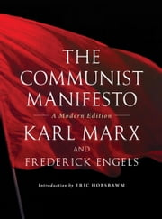 The Communist Manifesto - A Modern Edition ebook by Friedrich Engels,Karl Marx,Eric Hobsbawm