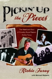 Pickin' Up the Pieces - The Heart and Soul of Country Rock Pioneer Richie Furay ebook by Richie Furay,Michael Roberts