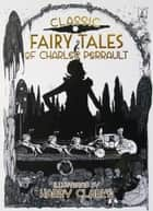 Classic Fairy Tales of Charles Perrault: Illustrated by Harry Clarke ebook by Charles   Perrault, Harry  Clarke