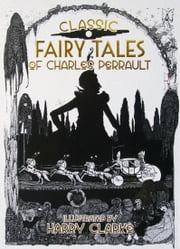 Classic Fairy Tales of Charles Perrault: Illustrated by Harry Clarke ebook by Charles   Perrault,Harry  Clarke
