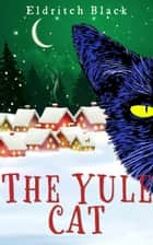 The Yule Cat - A Christmas Short Story ebook by Eldritch Black