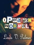 Operation Normal ebook by Linda V. Palmer