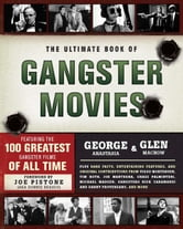 The Ultimate Book of Gangster Movies - Featuring the 100 Greatest Gangster Films of All Time ebook by George Anastasia,Glen Macnow