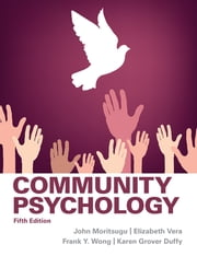 Community Psychology - Fifth Edition ebook by John Moritsugu,Elizabeth Vera,Frank Y Wong,Karen Grover Duffy