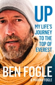 Up: My Life's Journey to the Top of Everest ebook by Ben Fogle, Marina Fogle