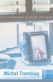 For the Pleasure of Seeing Her Again ebook by Michel Tremblay,Linda Gaboriau
