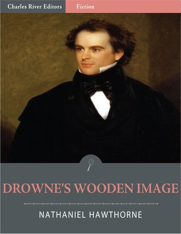 Drowne's Wooden Image (Illustrated) ebook by Nathaniel Hawthorne