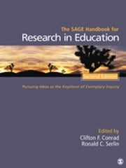 The SAGE Handbook for Research in Education - Pursuing Ideas as the Keystone of Exemplary Inquiry ebook by Dr. Clifton F Conrad,Ronald C. Serlin