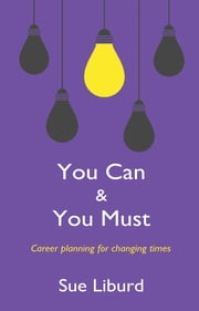 You Can & You Must - Career planning for changing times ebook by Sue Liburd