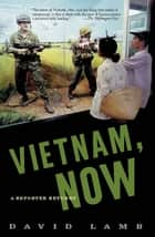 Vietnam, Now - A Reporter Returns ebook by David Lamb