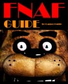 FNAF The Gamer Guide - Five Nights At Freddy's Tips and Tricks to Master The Game ebook by Gamer Guide