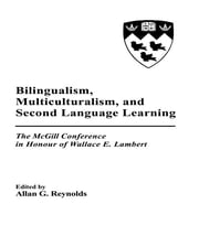 Bilingualism, Multiculturalism, and Second Language Learning - The Mcgill Conference in Honour of Wallace E. Lambert ebook by Allan G. Reynolds