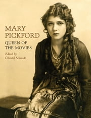 Mary Pickford - Queen of the Movies ebook by Christel Schmidt,Molly Haskell,Eileen Whitfield,Kevin Brownlow,Christel Schmidt,Alison Trope,Beth Werling,Elizabeth Binggeli,Edward Wagenknecht,James Card
