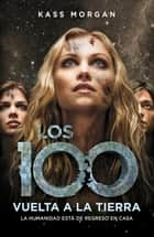 Vuelta a la Tierra (Los 100 3) ebook by Kass Morgan