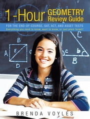 1-Hour Geometry Review Guide For the End-of-Course, SAT, ACT, and ASSET tests - Everything you need to know, want to know, or just plain forgot! ebook by Brenda Voyles