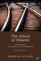 The Ethics of Dissent - Managing Guerrilla Government ebook by Ms. Rosemary O'Leary